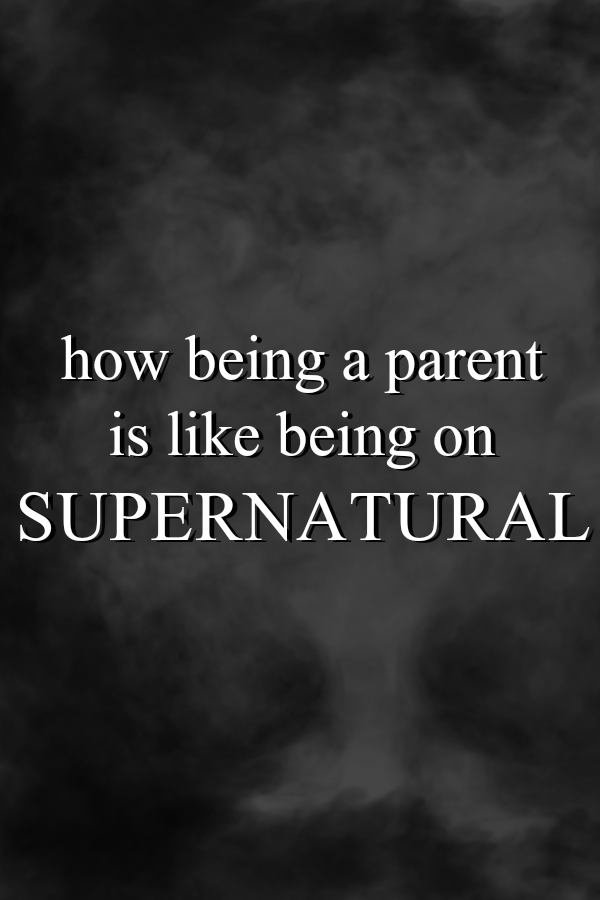 How Being a Parent is Like Being on Supernatural with Sam and Dean Winchester | Parenting humor and the love of Supernatural on The CW by @letmestart