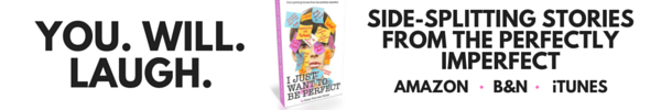 I Just Want to Be Perfect is the sidesplitting humor anthology for anyone who has tried for perfection but learned it is a LOT easier to embrace our perfect imperfections. Available now on Amazon, Barnes and Noble, iTunes and more.
