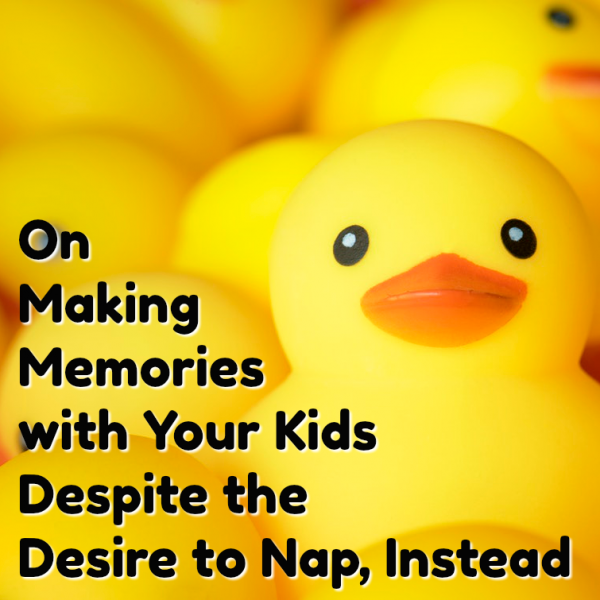 On Making Memories with Your Kids Despite the Desire to Nap Instead by @letmestart | motherhood and memories