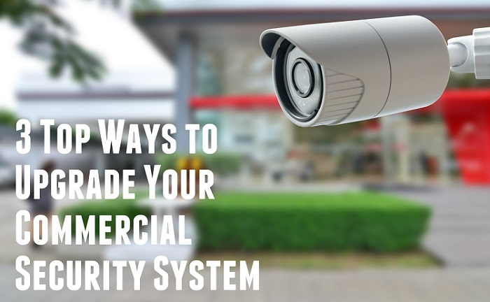 3 Top Ways To Upgrade Your Commercial Security