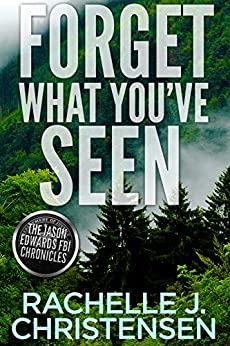Forget What You've Seen (The Jason Edwards FBI Chronicles, Book 2)