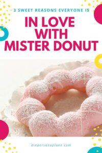 3 Sweet Reasons Everyone is In Love with Mister Donut
