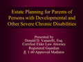 Estate Planning for Parents of Persons with Developmental and Other Severe Chronic Disabilities PowerPoint Presentation