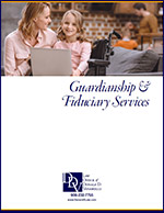 Click here to download the Guardianship & Fiduciary Services Brochure.