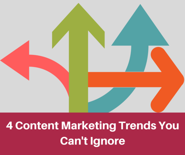 4 Content Marketing Trends You Can't Ignore