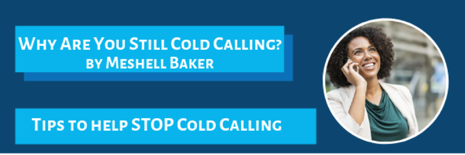 Here are some tips to help STOP Cold Calling