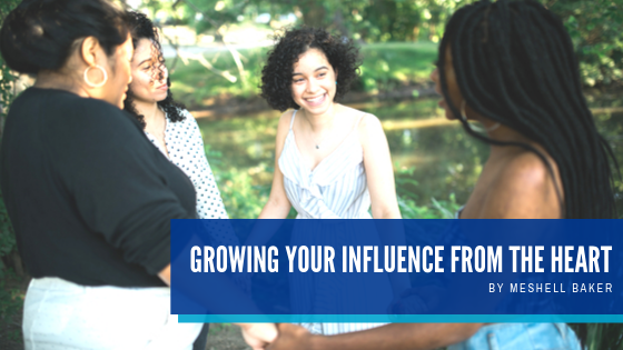Growing Your Influence From The Heart - Meshell Baker