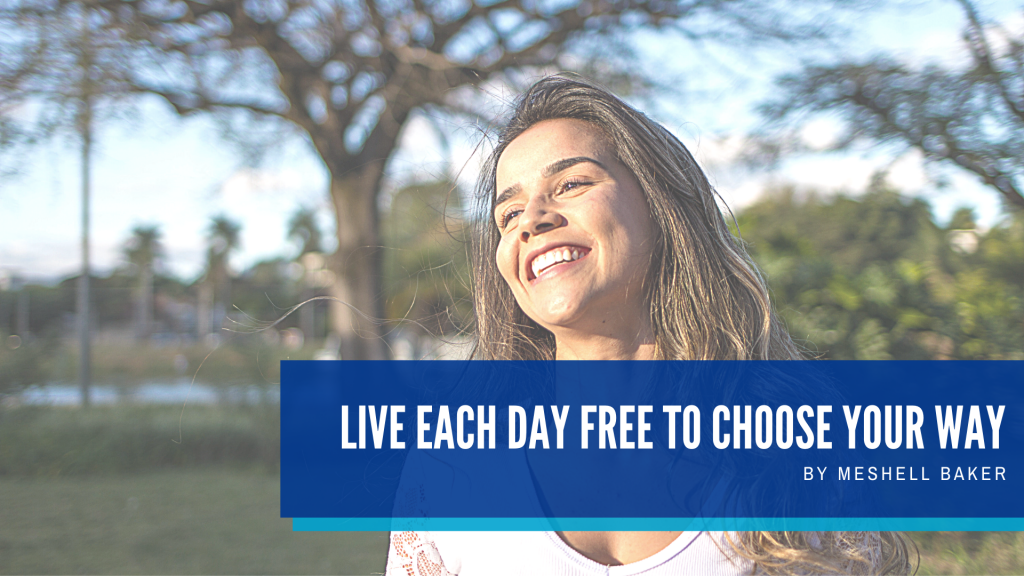 Live Each Day Free To Choose Your Way