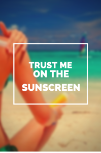trust-me-on-the-sunscreen