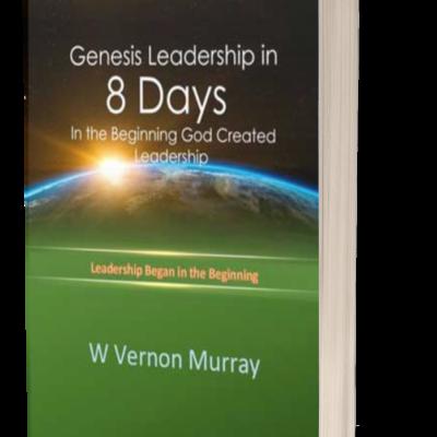 Genesis Leadership in 8 Days: In The Beginning God Created Leadership