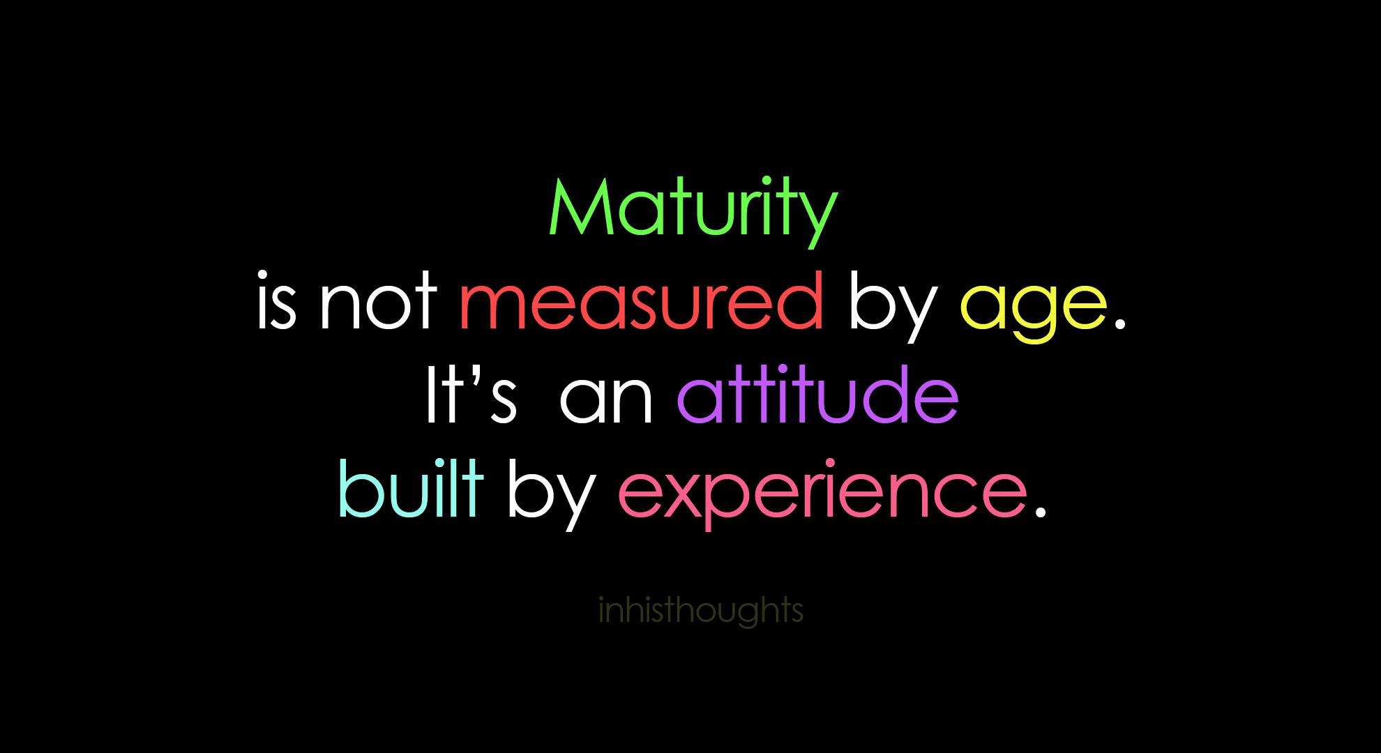 Maturity…