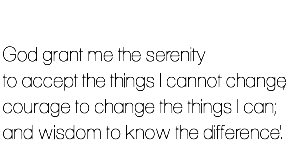 god-grant-me-the-serenity-to-accept-the-things-i-cannot-change-the-courage-to-change-the-things-i-can-and-the-wisdom-to-know-the-difference8