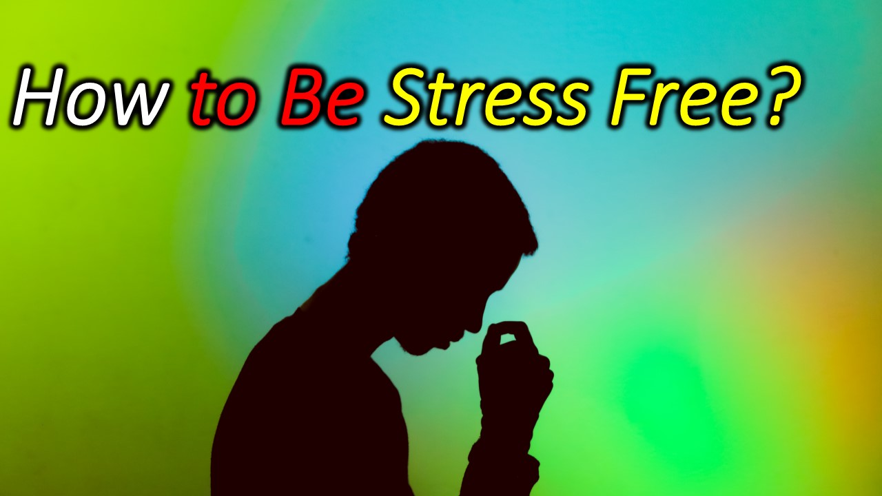 How to Be Stress Free
