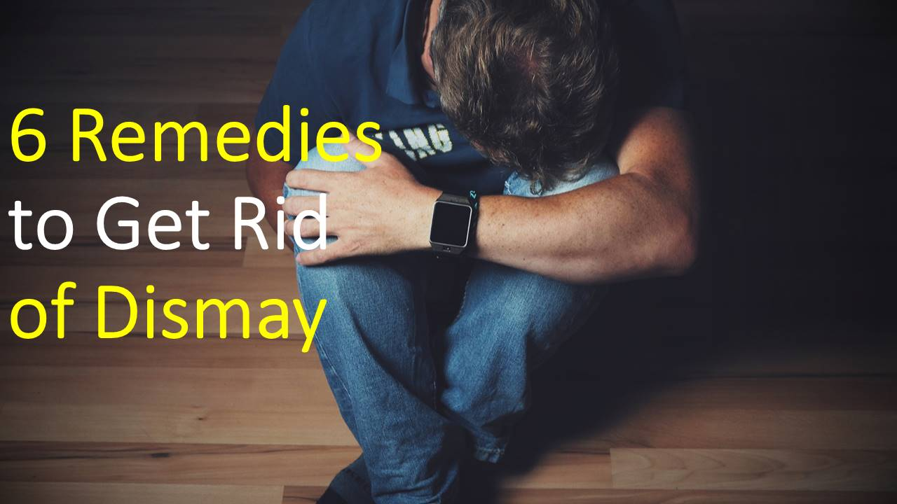 Remedies to Get Rid of Dismay