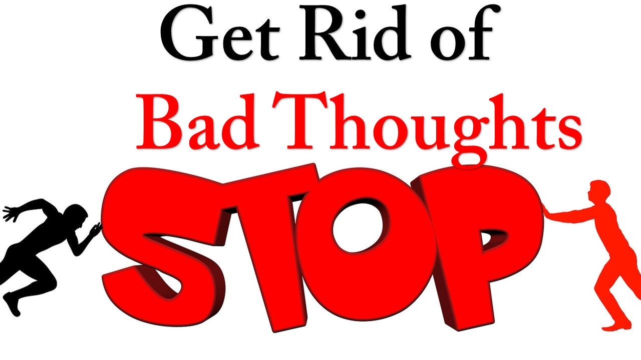 Get Rid of Bad Thoughts