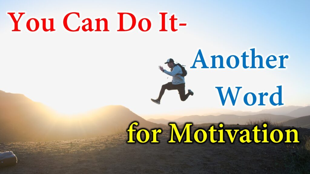 You Can Do It-Another Word for Motivation