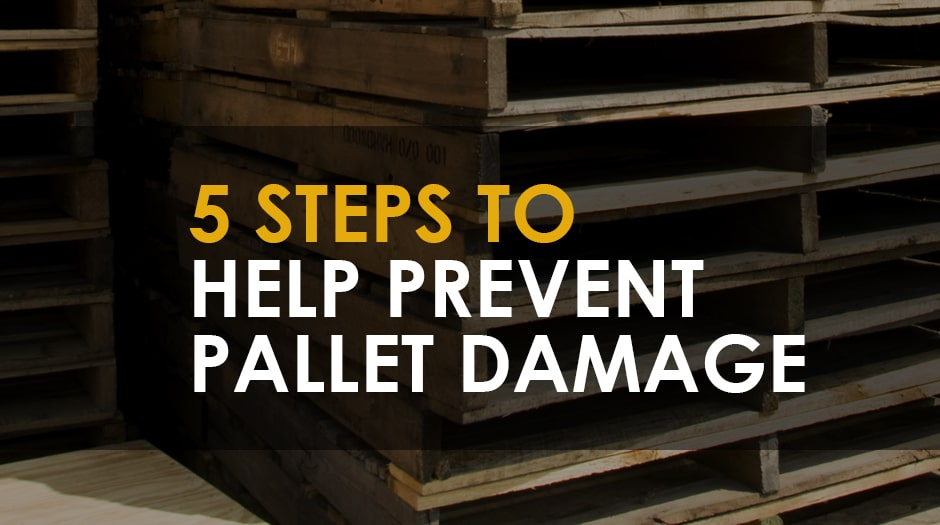 """damaged pallets in background with text that reads """"5 steps to help prevent pallet damage"""""""