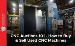 How to Sell Your CNC Machine at Auction
