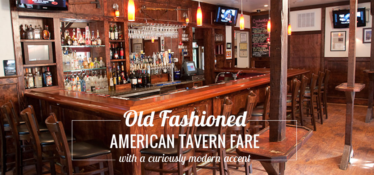 Old Fashioned American Tavern Fare, with a curiously modern accent.