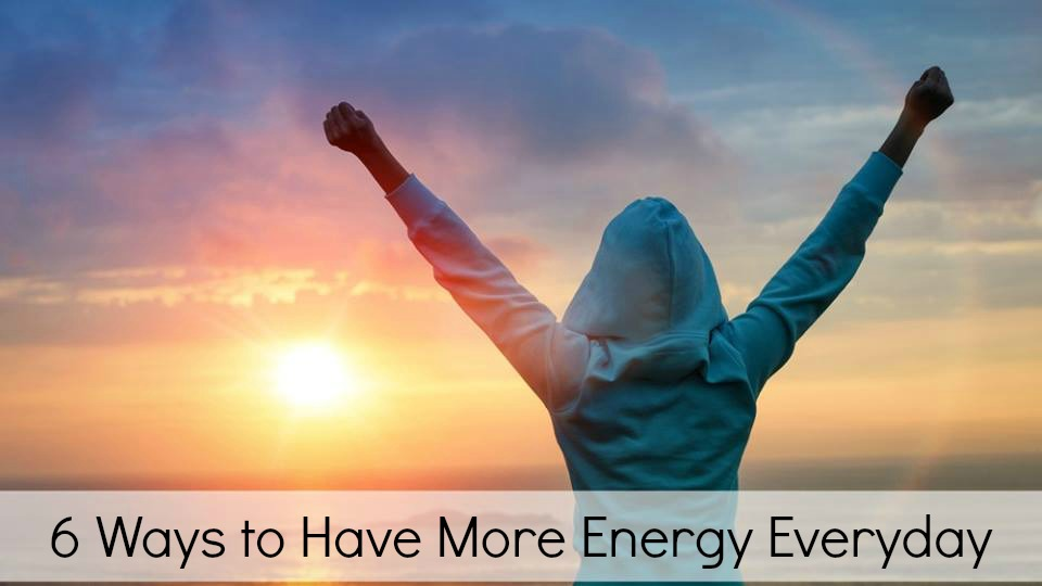 6 ways to have more energy