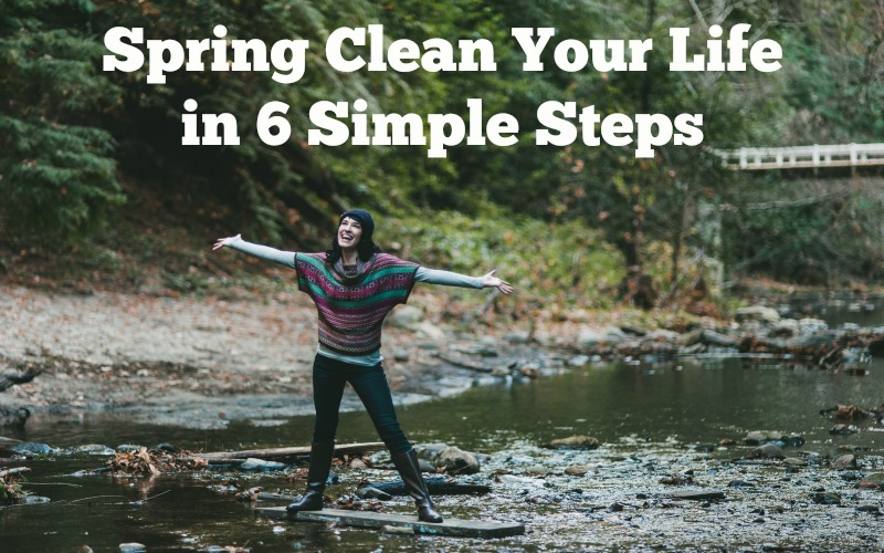 spring clean your life in 6 simple steps