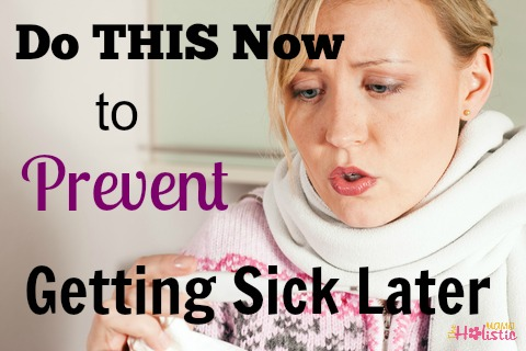 do this now to prevent sick