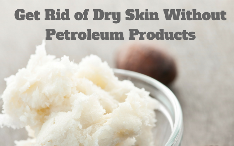 get-rid-of-dry-skin-without-petroleum-products