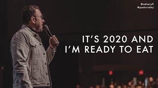 It's 2020 and I'm Ready to Eat   Jim Raley