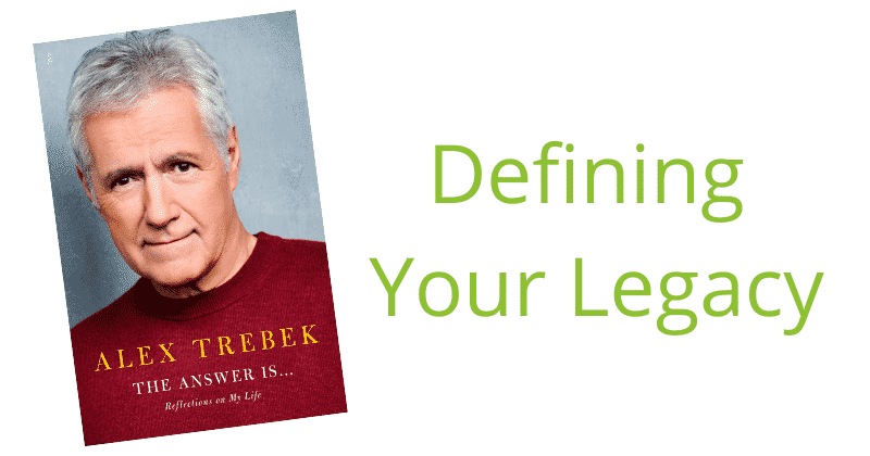 Alex Trebek Is Defining His Legacy: How An Estate Plan Defines Your Legacy | Florida Estate and Elder Law Attorney Barry D. Siegel at The Siegel Law Group, P.A