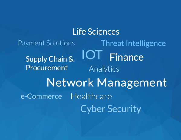 Payment Solutions, Life Sciences, Analytics, Threat Interlligence, IOT, Supply Chain and Procurement, Finance, Network Management, e-Commerce, Healthcare, Cyber Security