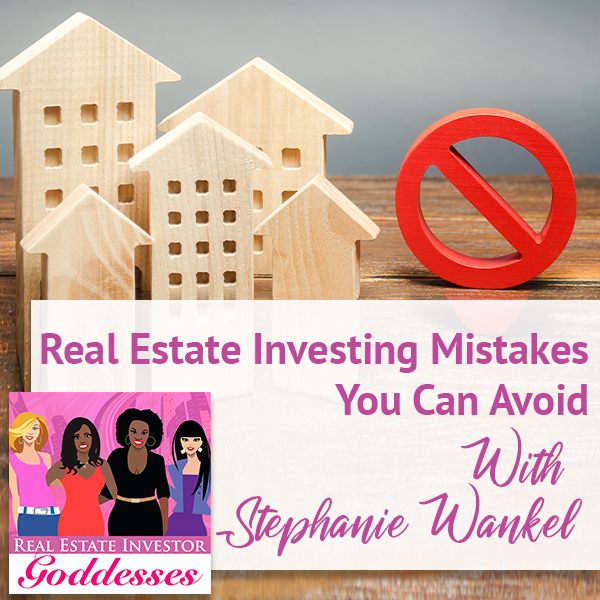 REIG Stephanie Wankel   Real Estate Investing Mistakes