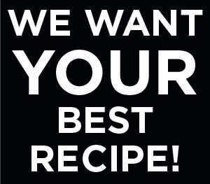 We want YOUR best recipe!
