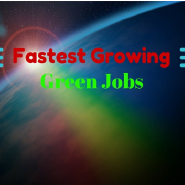 5 Fastest Growing Green Jobs that everyone ought to Know