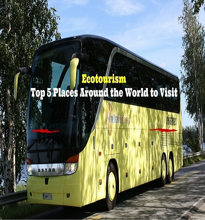 Ecotourism – Top 5 Places Around the World to Visit