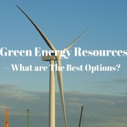 Green Energy Resources – What are The Best Options?