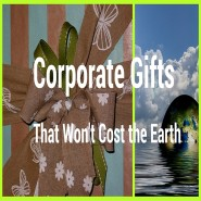 Corporate Gifts That Won't Cost the Earth
