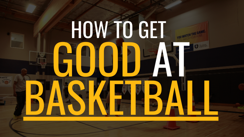 how to get good at basketball