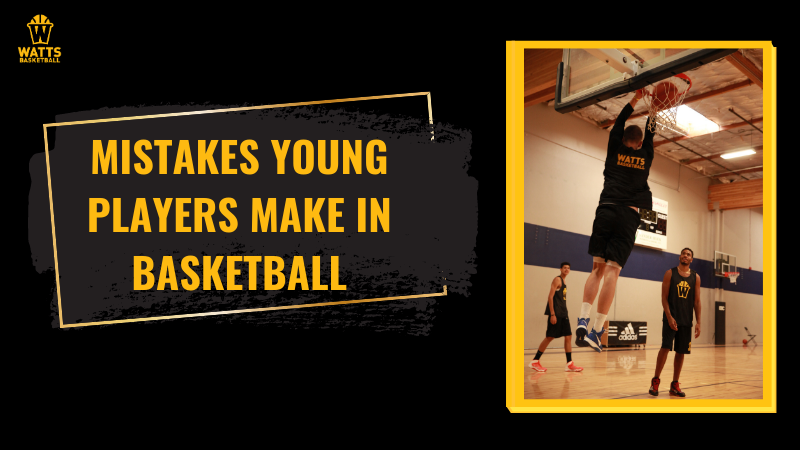Mistakes Young Players Make in Basketball