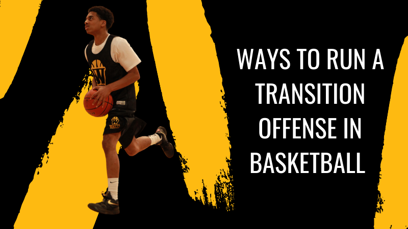 Ways to Run A Transition Offense In Basketball