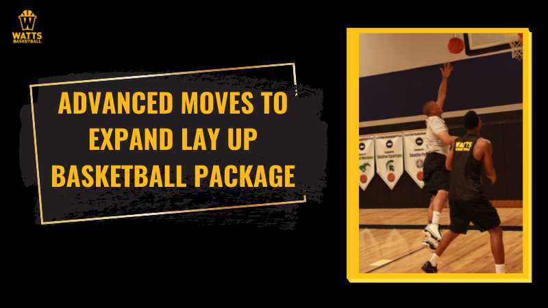 Advanced Moves to Expand Lay Up Basketball Package