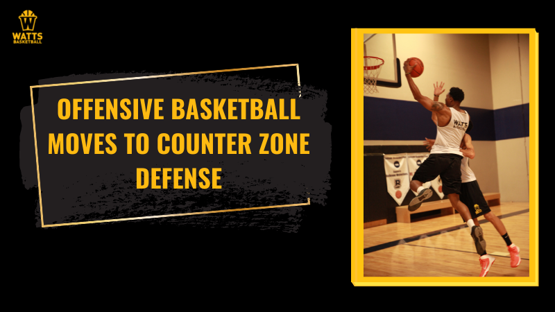 Offensive Basketball Moves to Counter Zone Defense