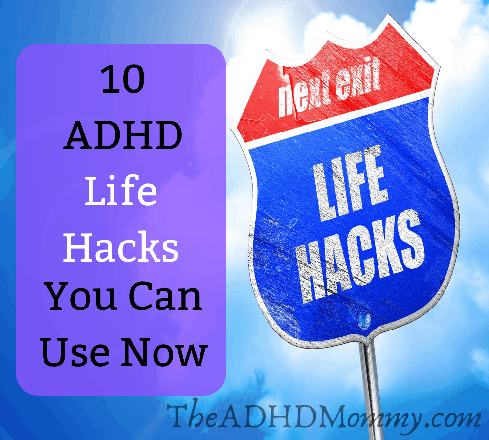 10 ADHD LIFE HACKS YOU CAN USE NOW