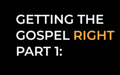 Getting The Gospel Right Part 1