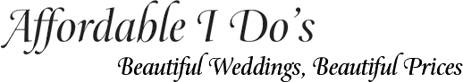 Affordable I Do's - Beautiful Weddings ~ Beautiful Prices!