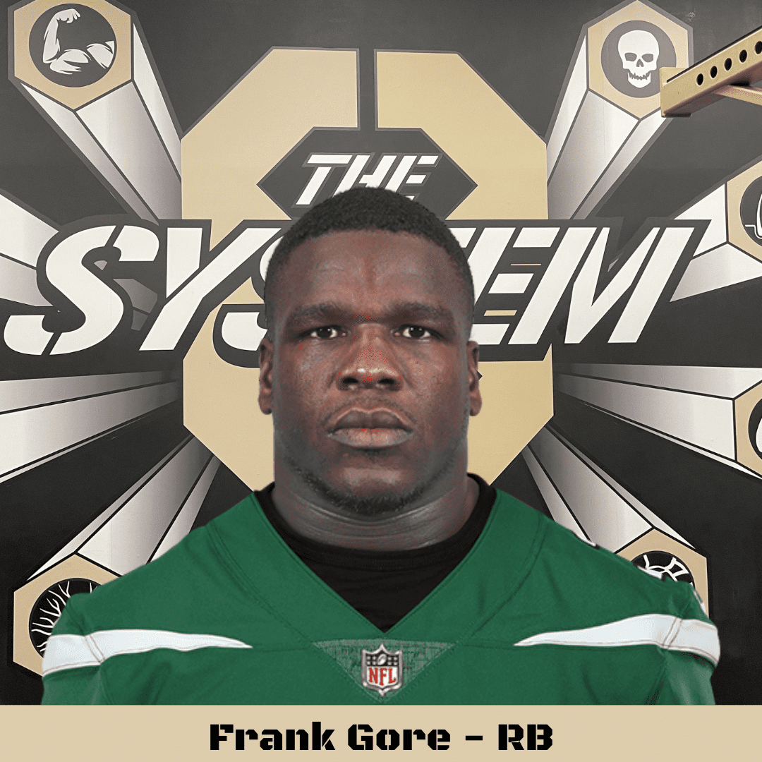 Frank Gore, The System8