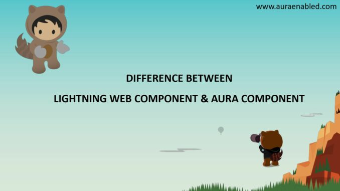 Difference between Lightning web component and aura component