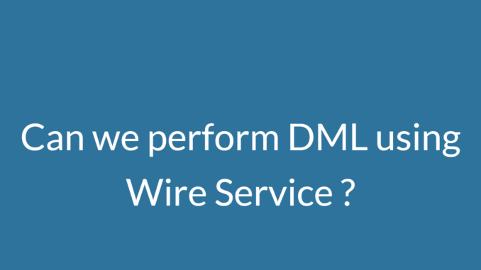 can we perform dml using wire