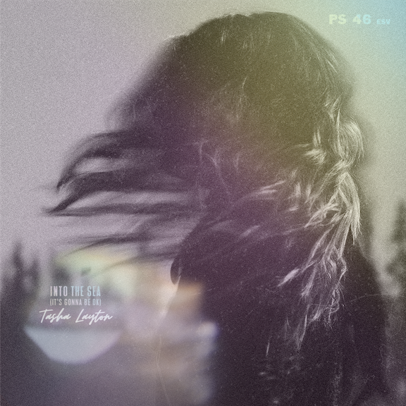 Music News: TASHA LAYTON'S 'INTO THE SEA (IT'S GONNA BE OK)' CARRIES COMFORT FOR TRYING TIMES