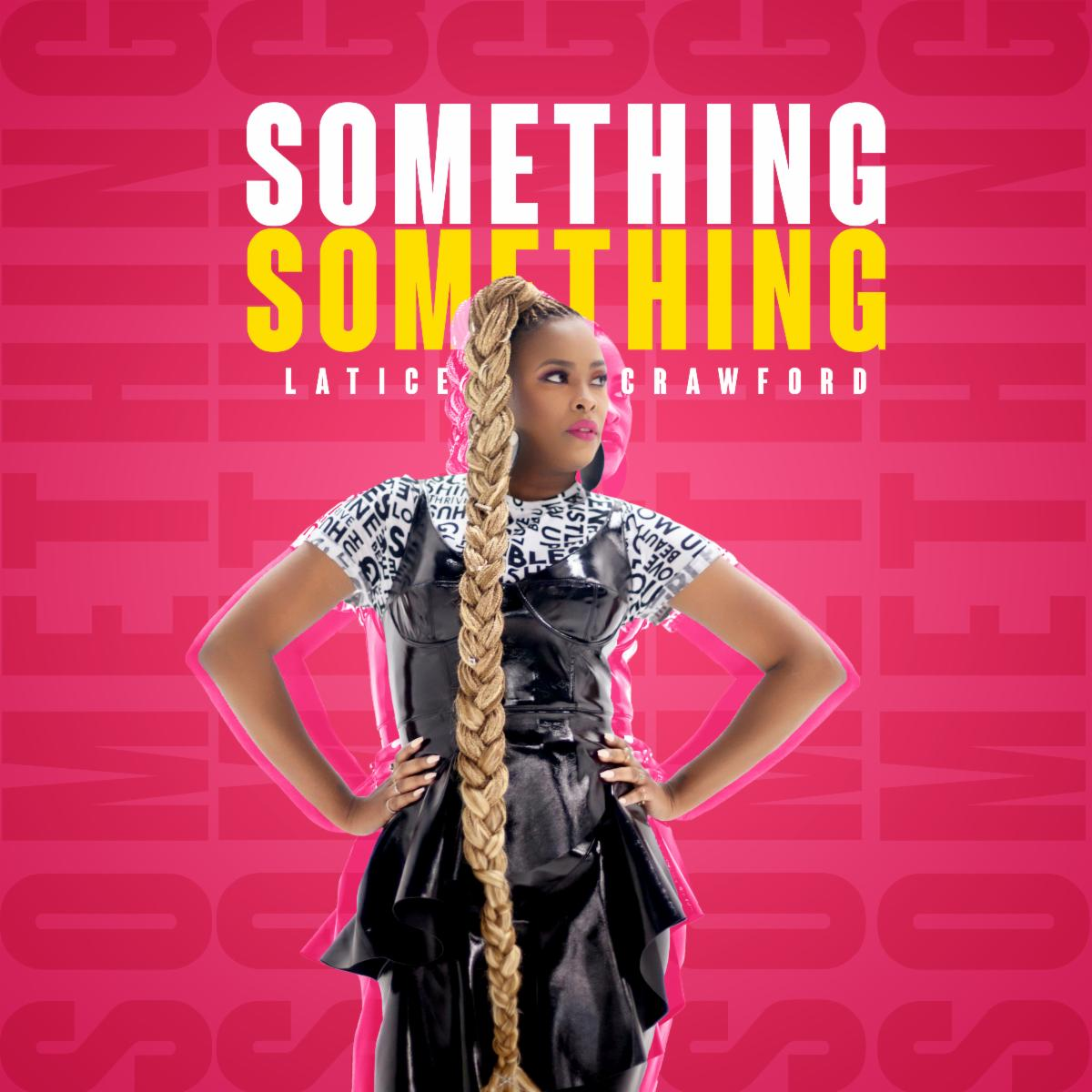 """Music News: Latice Crawford Drops Dual Singles """"Amazing"""" & """"Something Something"""" Available Now!"""