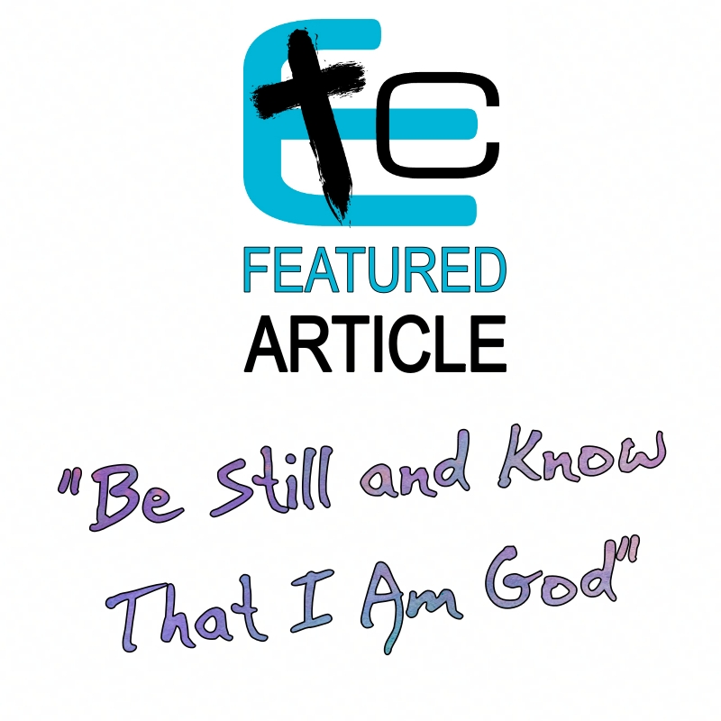 Featured Article – Be Still and Know That I Am God